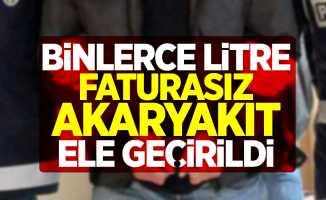 Samsun'da binlerce litre faturasız akaryakıt ele geçirildi