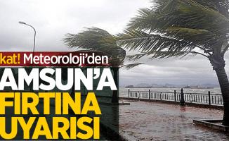 Meteoroloji'den Samsun'a kuvvetli rüzgar ve fırtına uyarısı