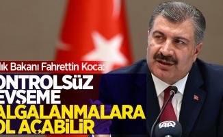 """Sağlık Bakanı Fahrettin Koca: """"Kontrolsüz gevşeme dalgalanmalara yol açabilir"""""""