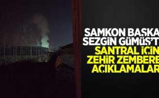 SAMKON Başkanı Sezgin Gümüş'ten santral için zehir zemberek açıklamalar!
