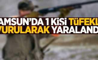 Samsun'da 1 kişi tüfekle vurularak yaralandı