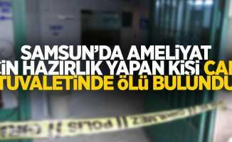 Samsun'da ameliyat için hazırlık yapan kişi ölü bulundu