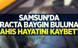 Samsun'da araçta baygın bulunan şahıs hayatını kaybetti