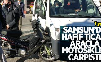 Samsun'da hafif ticari araçla motosiklet çarpıştı