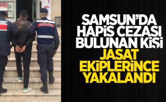 Samsun'da hapis cezası bulunan kişi JASAT ekiplerince yakalandı