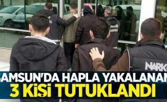 Samsun'da hapla yakalanan 3 kişi tutuklandı