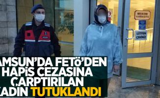 Samsun'da Fetö'den hapis cezasına çarptırılan kadın tutuklandı