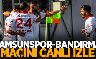 Samsunspor - Bandırma maçını canlı izle