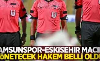 Samsunspor - Eskişehirmaçını yönetecek hakem belli oldu