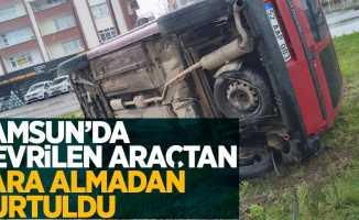 Samsun'da devrilen araçtan yara almadan kurtuldu.