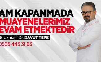 Dr. Davut Tepe tam kapanmada muayenelere devam edecek