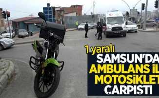 Samsun'da ambulans ile motosiklet çarpıştı: 1 yaralı