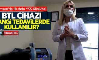 Samsun'da ilk defa YSS Klinik'te! BTL cihazı hangi tedavilerde kullanılır?