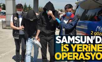 Samsun'da iş yerine operasyon: 2 gözaltı