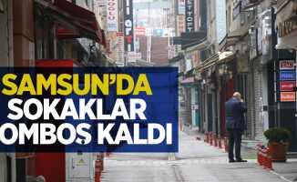 Samsun'da kısıtlamada sokaklar bomboş kaldı