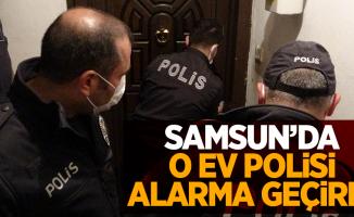 Samsun'da o ev polisi alarma geçirdi