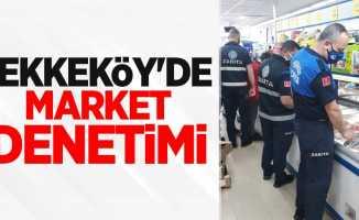 Tekkeköy'de market denetimi
