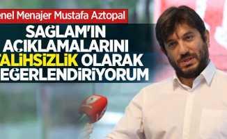 Aztopal: Sağlam'ın açıklamalarını talihsizlik olarak değerlendiriyorum