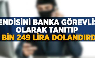 Kendisini banka görevlisi olarak tanıtıp 8 bin 249 lira dolandırdı