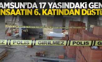 Samsun'da 17 yaşındaki genç inşaatın 6. katından düştü