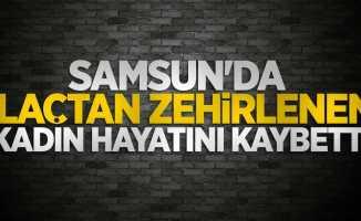 Samsun'da ilaçtan zehirlenen kadın hayatını kaybetti
