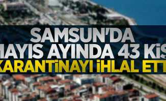 Samsun'da mayıs ayında 43 kişi karantinayı ihlal etti