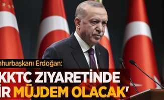 Cumhurbaşkanı Erdoğan: 'KKTC ziyaretinde bir müjdem olacak'