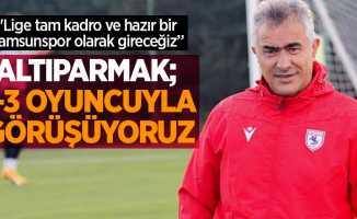 """""""Lige tam kadro ve hazır bir Samsunspor olarak gireceğiz"""""""