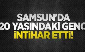 Samsun'da 20 yaşındaki genç intihar etti