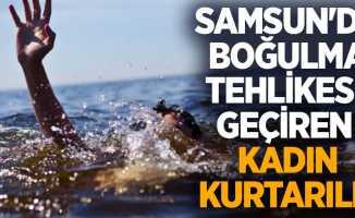 Samsun'da boğulma tehlikesi geçiren kadın kurtarıldı