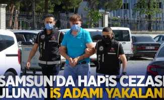 Samsun'da hapis cezası bulunan iş adamı yakalandı