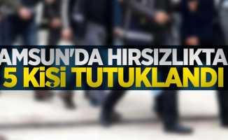 Samsun'da hırsızlıktan 5 kişi tutuklandı