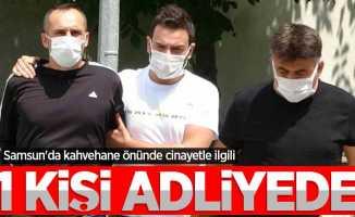 Samsun'da kahvehane önünde cinayetle ilgili 1 kişi adliyede