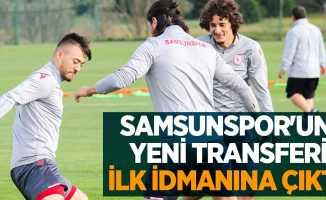 Samsunspor'un yeni transferi ilk idmanına çıktı