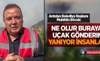 Antalya Belediye Başkanı Muhittin Böcek: Ne olur yardım edin, yanıyoruz
