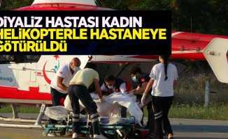 Diyaliz hastası kadın helikopterle hastaneye götürüldü.
