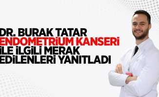 Dr. Burak Tatar endometrium kanseri ile ilgili merak edilenleri yanıtladı