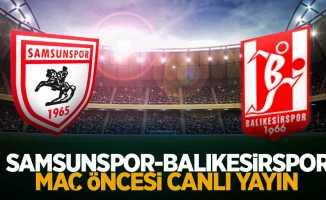 Samsunspor-Balıkesirspor maç öncesi canlı yayın