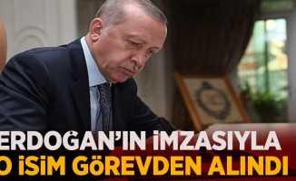 Erdoğan'ın imzasıyla o isim görevden alındı
