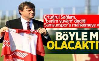 Ertuğrul Sağlam, 'benim yuvam' dediği Samsunspor'u mahkemeye verdi...  BÖYLE Mİ OLACAKTI ?