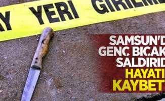 Samsun'da genç bıçaklı saldırıda hayatını kaybetti
