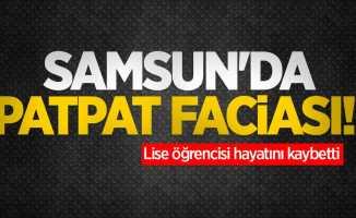 Samsun'da patpat faciası! Lise öğrencisi hayatını kaybetti