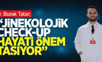 """Dr. Tatar: """"Jinekolojik check-up muayeneleri hayati önem taşıyor"""""""