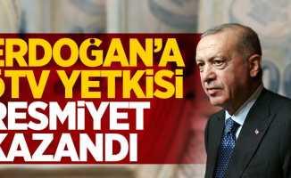 Erdoğan'a ÖTV yetkisi resmiyet kazandı