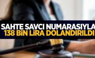 Sahte savcı numarasıyla 138 bin lira dolandırıldı...