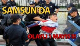 Samsun'da Gergin 1 MAYIS !!