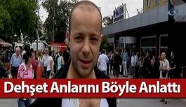 Atatürk Havalimanındaki dehşet anlarını böyle anlattı