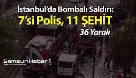 İstanbul'da Hain Saldırı: 7'si Polis Toplam 11 Şehit