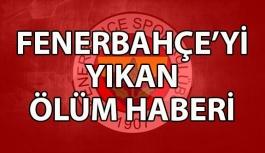 Fenerbahçe'yi Yıkan Ölüm Haberi