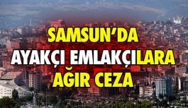 Samsun'da Ayakçı Emlakçılara Ağır Cezalar Geliyor